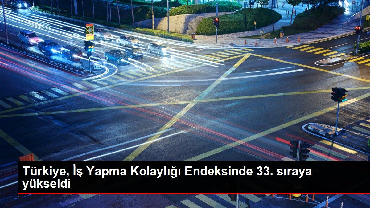 Türkiye, İş Yapma Kolaylığı Endeksinde 33. sıraya yükseldi