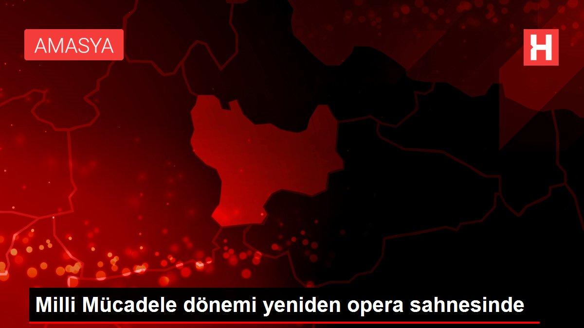 Milli Mücadele dönemi yeniden opera sahnesinde