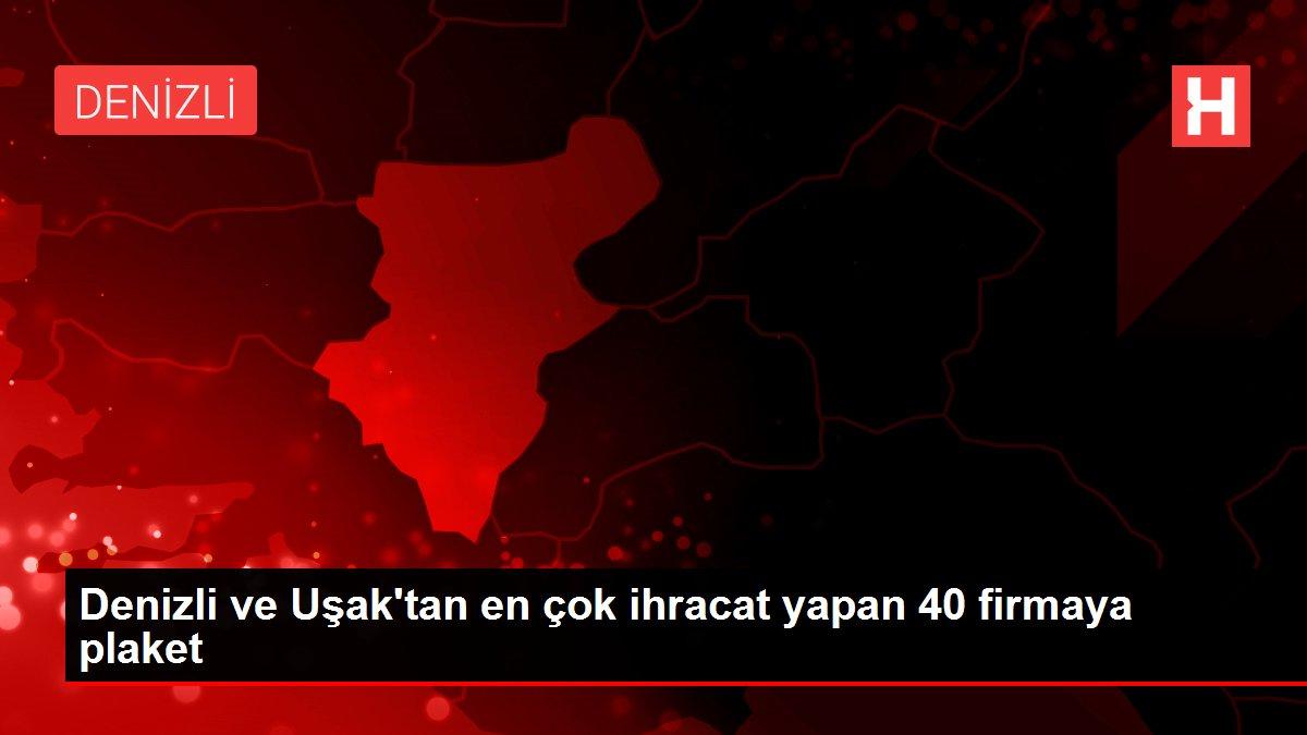 Denizli ve Uşak'tan en çok ihracat yapan 40 firmaya plaket
