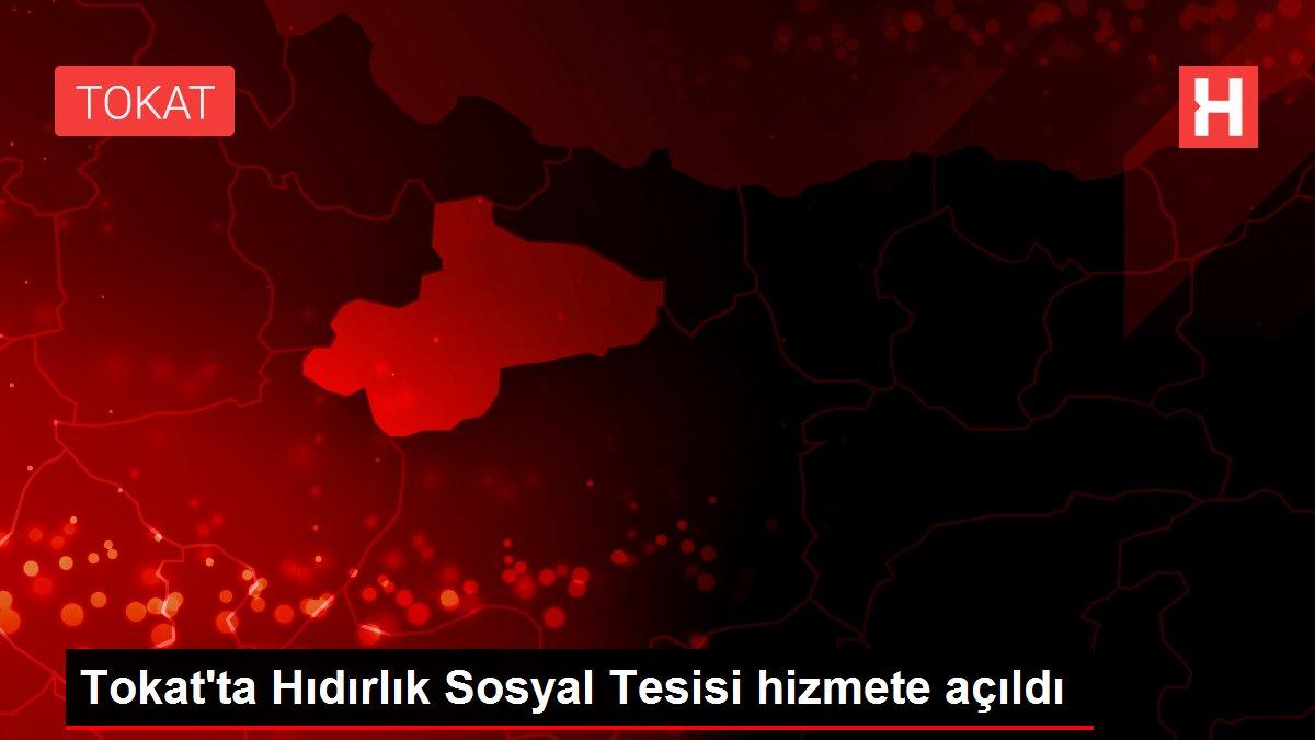 Tokat'ta Hıdırlık Sosyal Tesisi hizmete açıldı