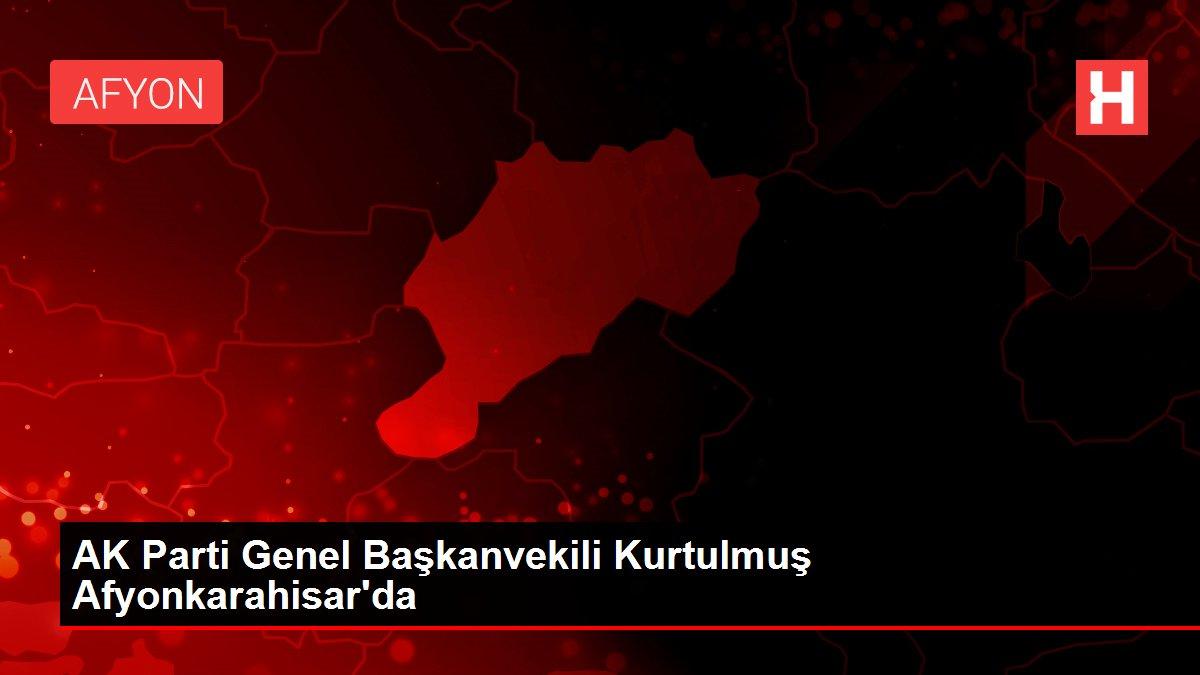 AK Parti Genel Başkanvekili Kurtulmuş Afyonkarahisar'da