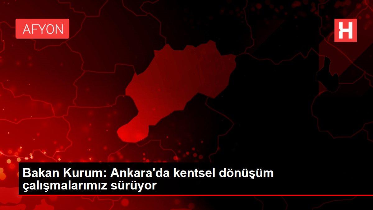 Bakan Kurum: Ankara'da kentsel dönüşüm çalışmalarımız sürüyor