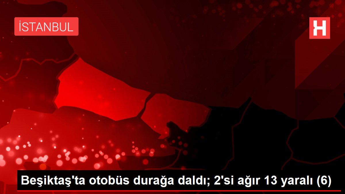 Beşiktaş'ta otobüs durağa daldı; 2'si ağır 13 yaralı (6)