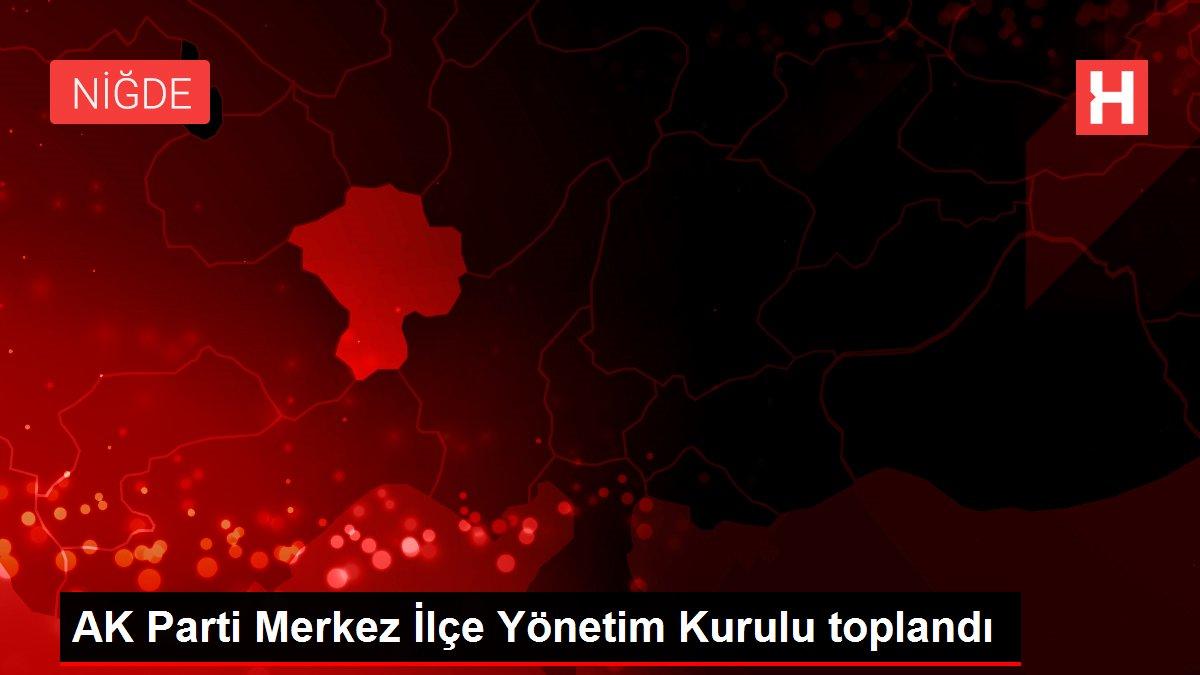 AK Parti Merkez İlçe Yönetim Kurulu toplandı
