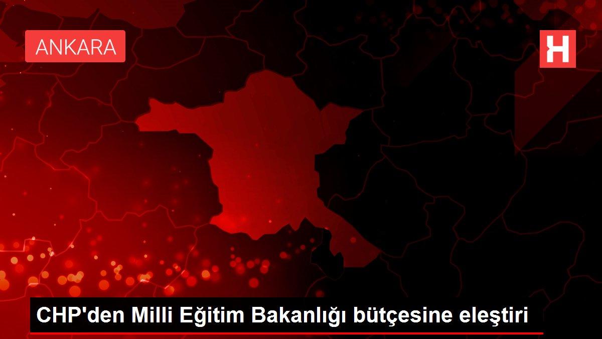 CHP'den Milli Eğitim Bakanlığı bütçesine eleştiri
