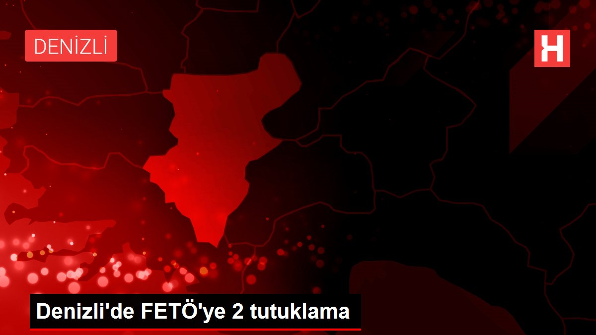 Denizli'de FETÖ'ye 2 tutuklama