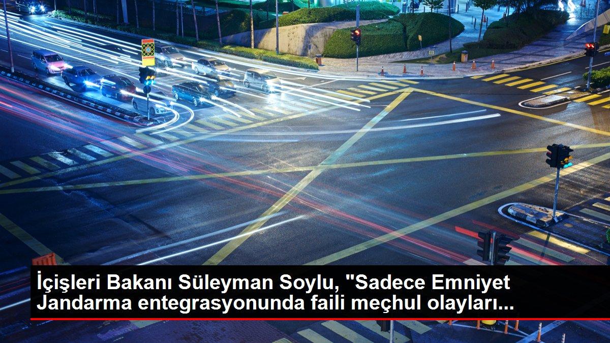İçişleri Bakanı Süleyman Soylu, Sadece Emniyet Jandarma entegrasyonunda faili meçhul olayları...