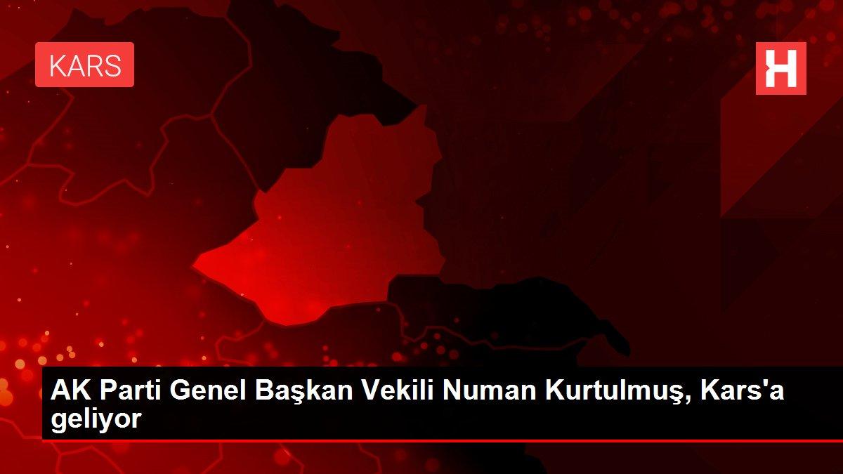AK Parti Genel Başkan Vekili Numan Kurtulmuş, Kars'a geliyor