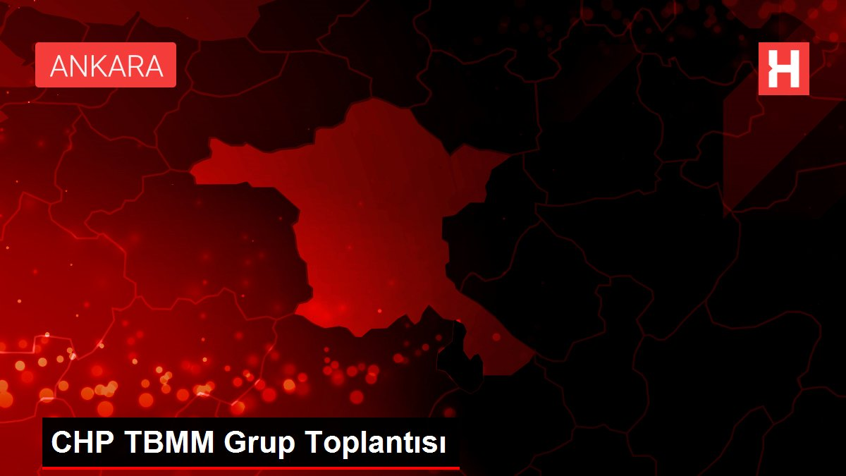 CHP TBMM Grup Toplantısı