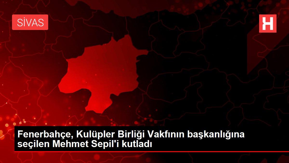 Fenerbahçe, Kulüpler Birliği Vakfının başkanlığına seçilen Mehmet Sepil'i kutladı