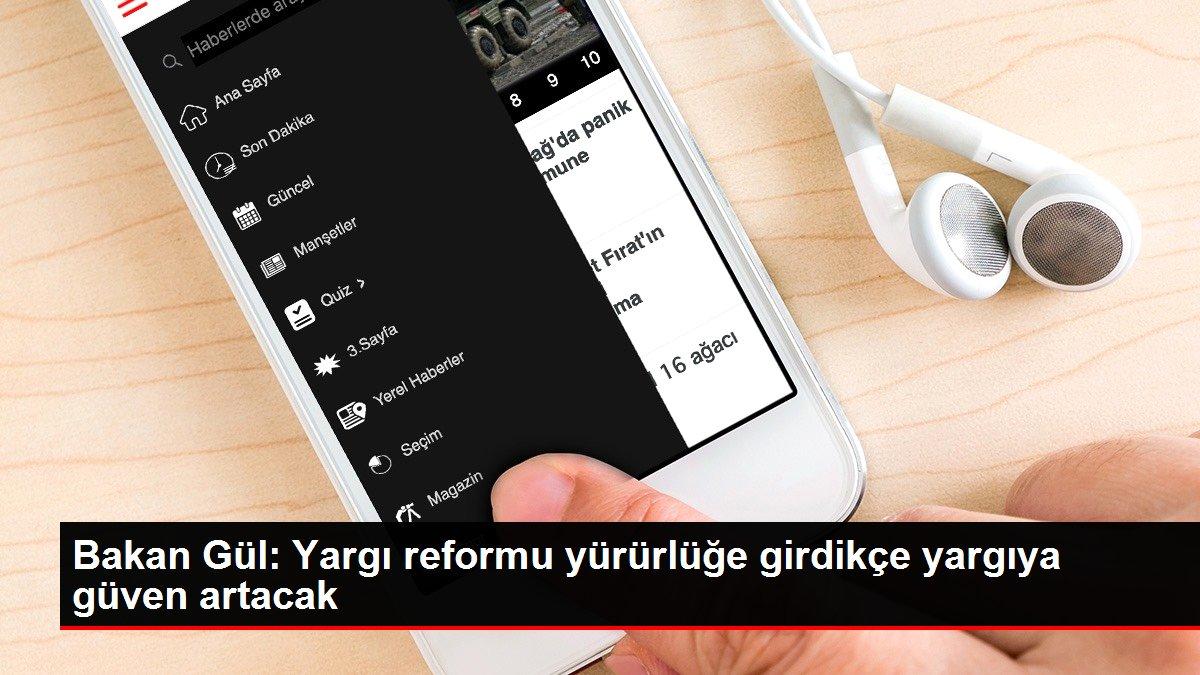 Bakan Gül: Yargı reformu yürürlüğe girdikçe yargıya güven artacak