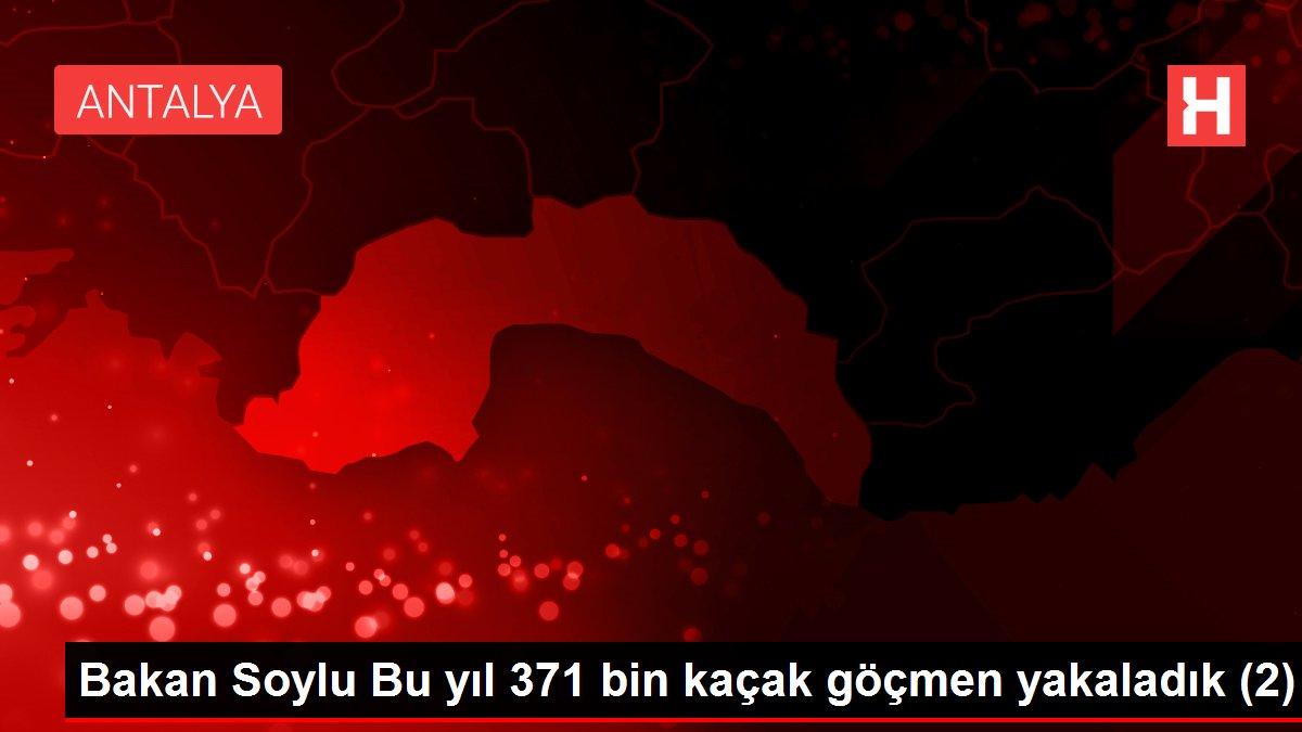Bakan Soylu Bu yıl 371 bin kaçak göçmen yakaladık (2)