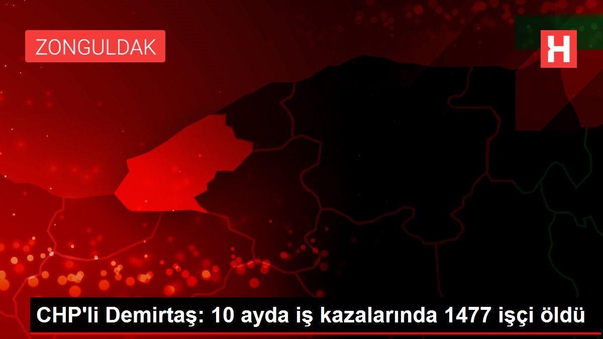 CHP'li Demirtaş: 10 ayda iş kazalarında 1477 işçi öldü