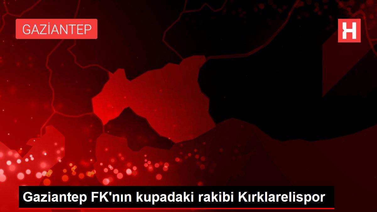 Gaziantep FK'nın kupadaki rakibi Kırklarelispor