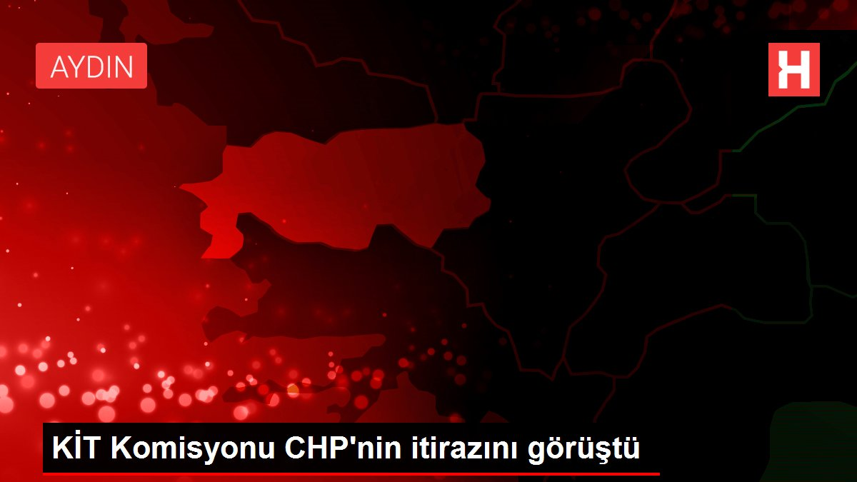 KİT Komisyonu CHP'nin itirazını görüştü