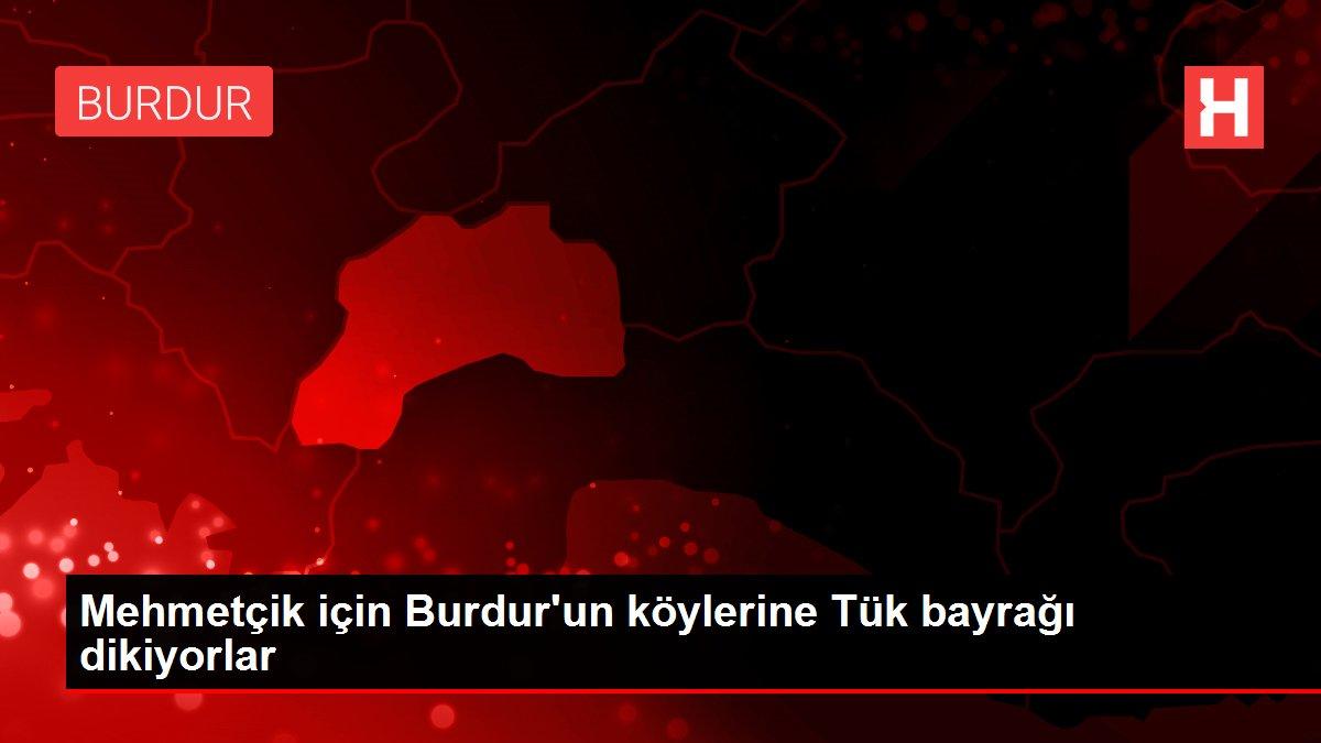 Mehmetçik için Burdur'un köylerine Tük bayrağı dikiyorlar
