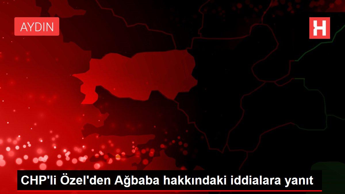CHP'li Özel'den Ağbaba hakkındaki iddialara yanıt