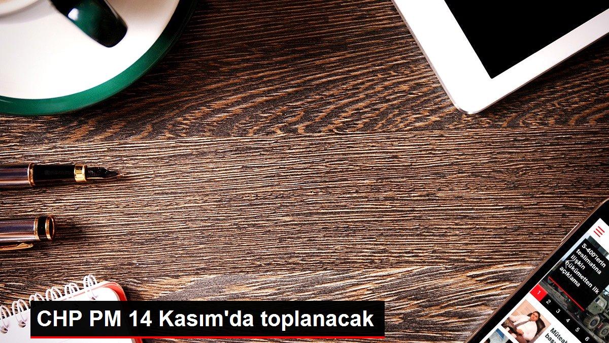 CHP PM 14 Kasım'da toplanacak