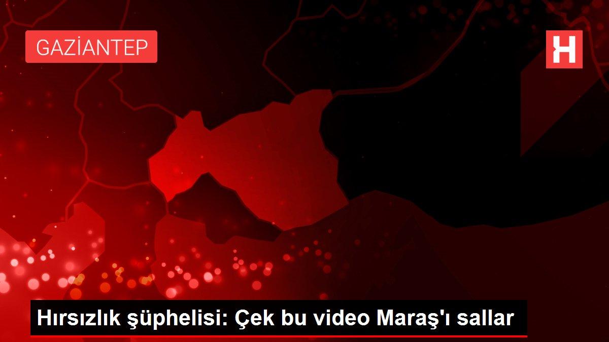 Hırsızlık şüphelisi: Çek bu video Maraş'ı sallar
