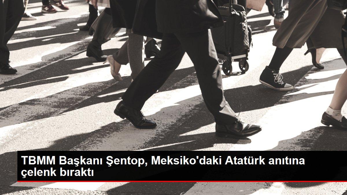 TBMM Başkanı Şentop, Meksiko'daki Atatürk anıtına çelenk bıraktı