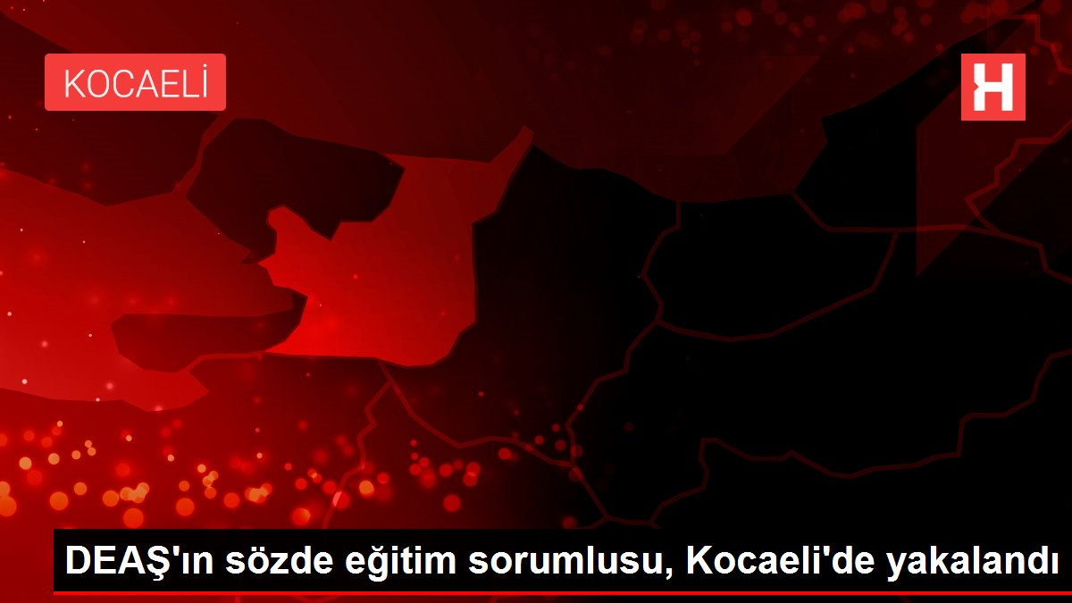 DEAŞ'ın sözde eğitim sorumlusu, Kocaeli'de yakalandı
