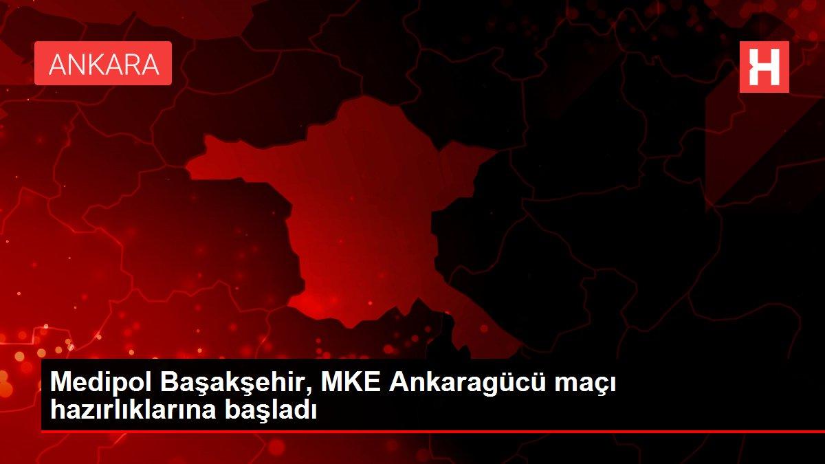 Medipol Başakşehir, MKE Ankaragücü maçı hazırlıklarına başladı
