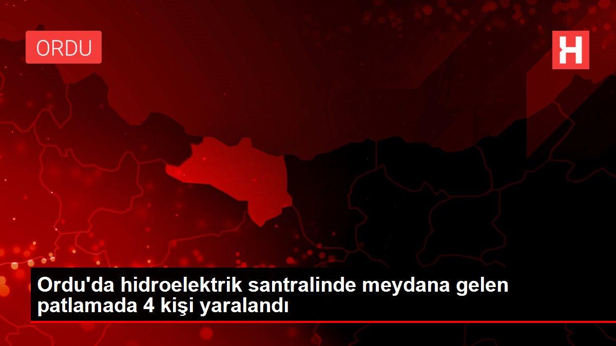 Ordu'da hidroelektrik santralinde meydana gelen patlamada 4 kişi yaralandı