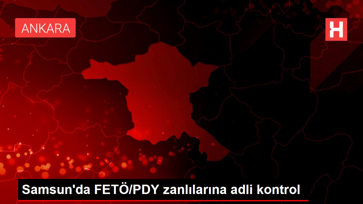 Samsun'da FETÖ/PDY zanlılarına adli kontrol