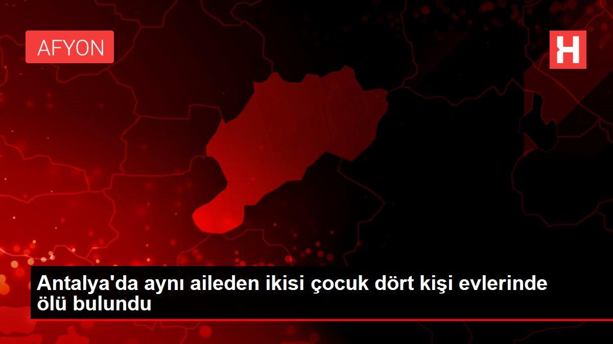 Antalya'da aynı aileden ikisi çocuk dört kişi evlerinde ölü bulundu