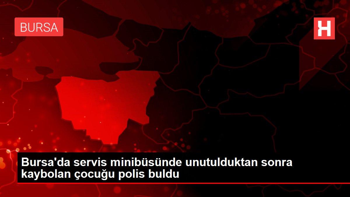 Bursa'da servis minibüsünde unutulduktan sonra kaybolan çocuğu polis buldu
