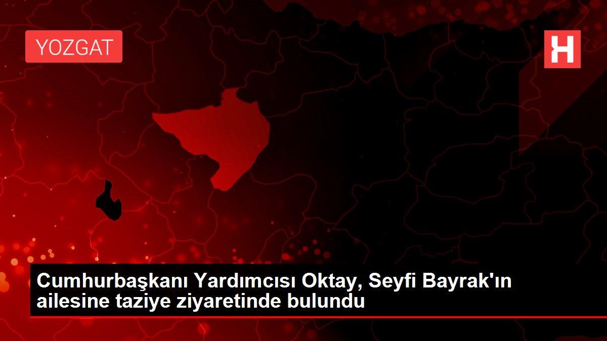 Cumhurbaşkanı Yardımcısı Oktay, Seyfi Bayrak'ın ailesine taziye ziyaretinde bulundu