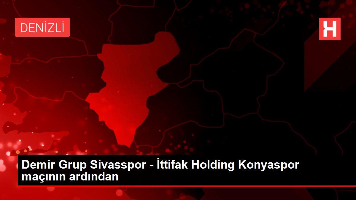 Demir Grup Sivasspor - İttifak Holding Konyaspor maçının ardından