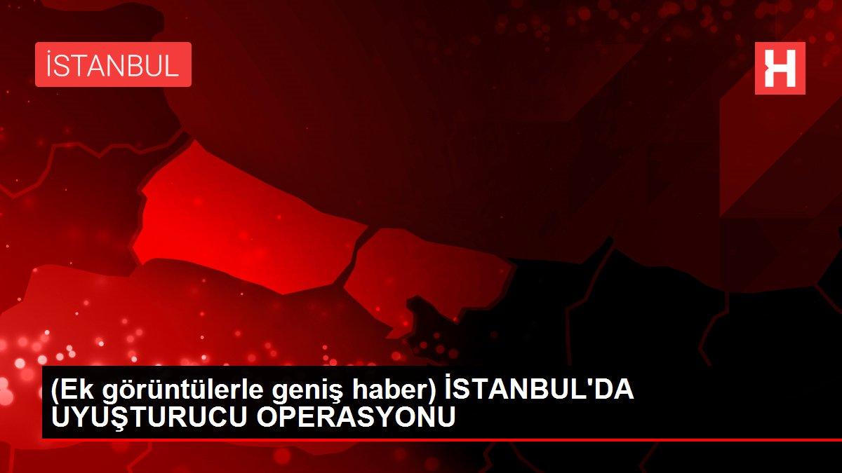 (Ek görüntülerle geniş haber) İSTANBUL'DA UYUŞTURUCU OPERASYONU
