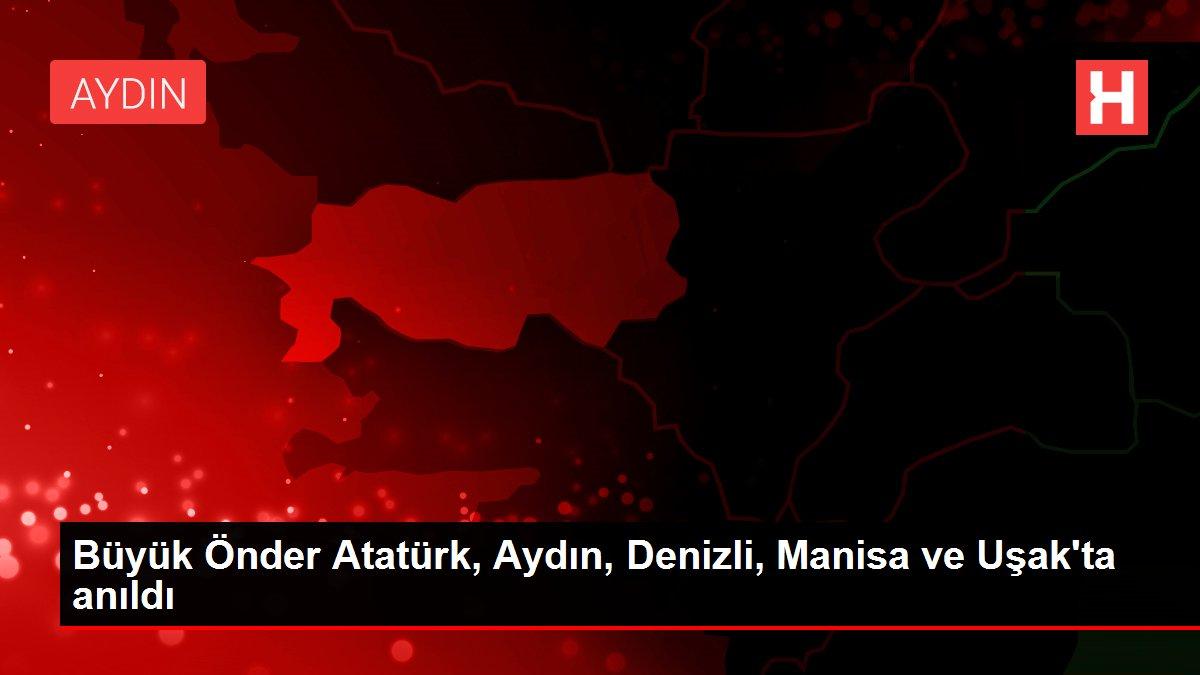 Büyük Önder Atatürk, Aydın, Denizli, Manisa ve Uşak'ta anıldı