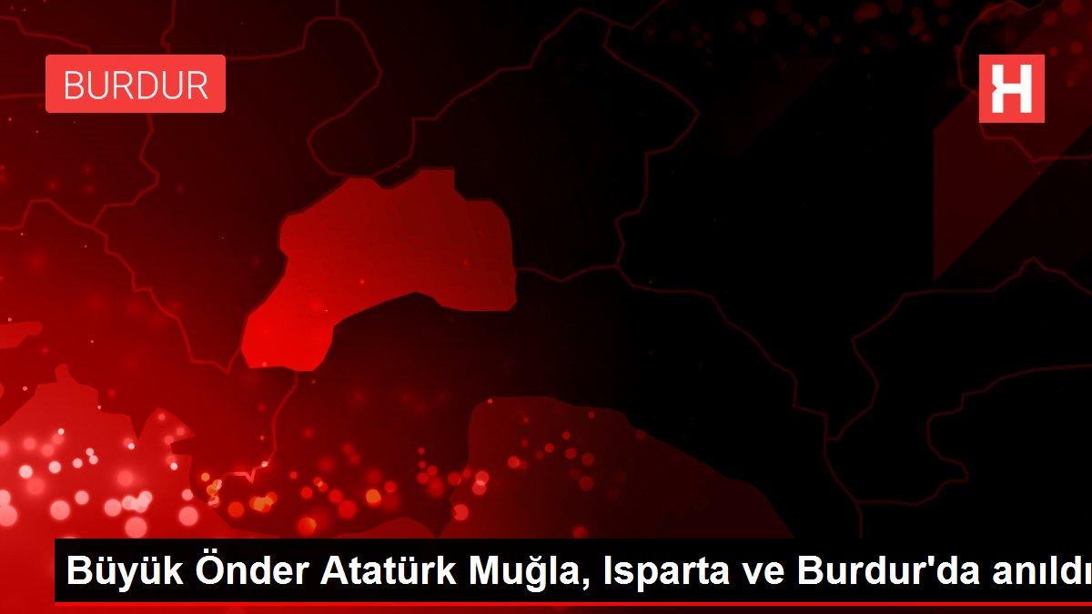 Büyük Önder Atatürk Muğla, Isparta ve Burdur'da anıldı