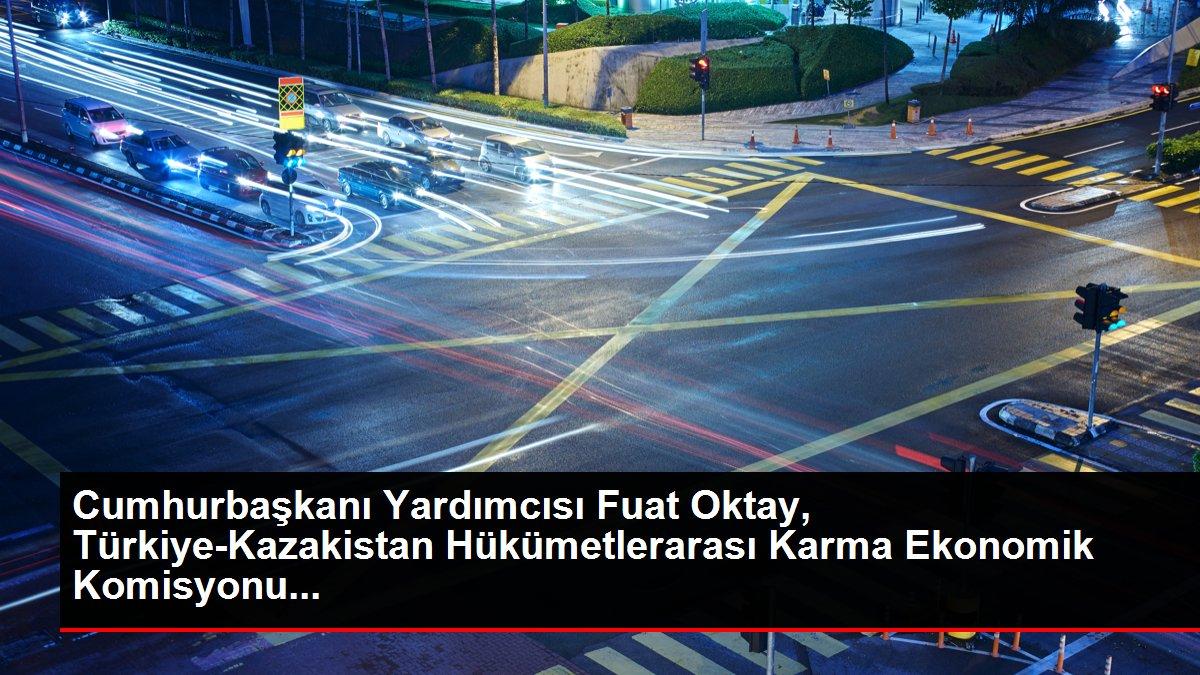 Cumhurbaşkanı Yardımcısı Fuat Oktay, Türkiye-Kazakistan Hükümetlerarası Karma Ekonomik Komisyonu...