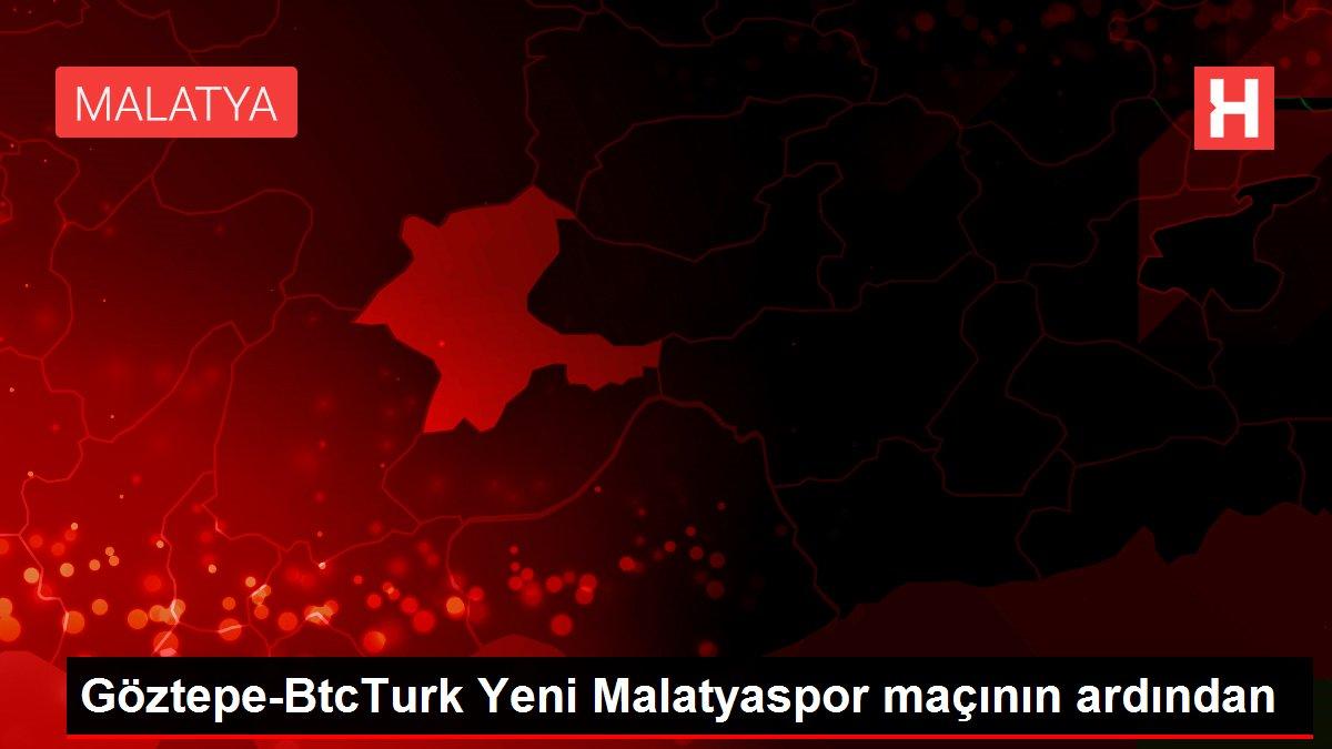 Göztepe-BtcTurk Yeni Malatyaspor maçının ardından