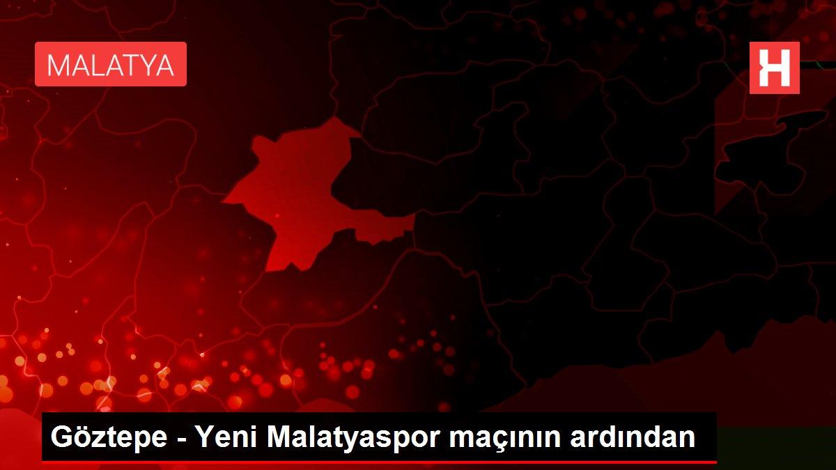 Göztepe - Yeni Malatyaspor maçının ardından