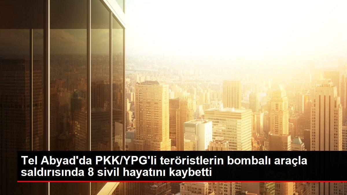 Tel Abyad'da PKK/YPG'li teröristlerin bombalı araçla saldırısında 8 sivil hayatını kaybetti