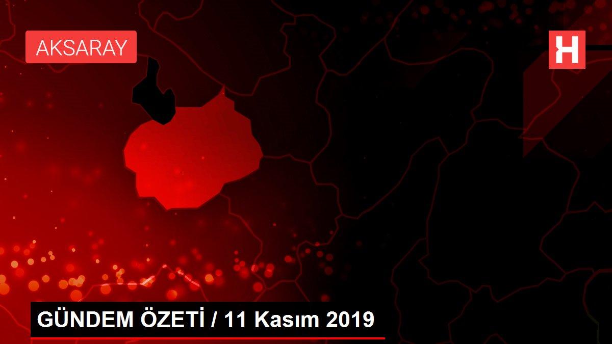 GÜNDEM ÖZETİ / 11 Kasım 2019