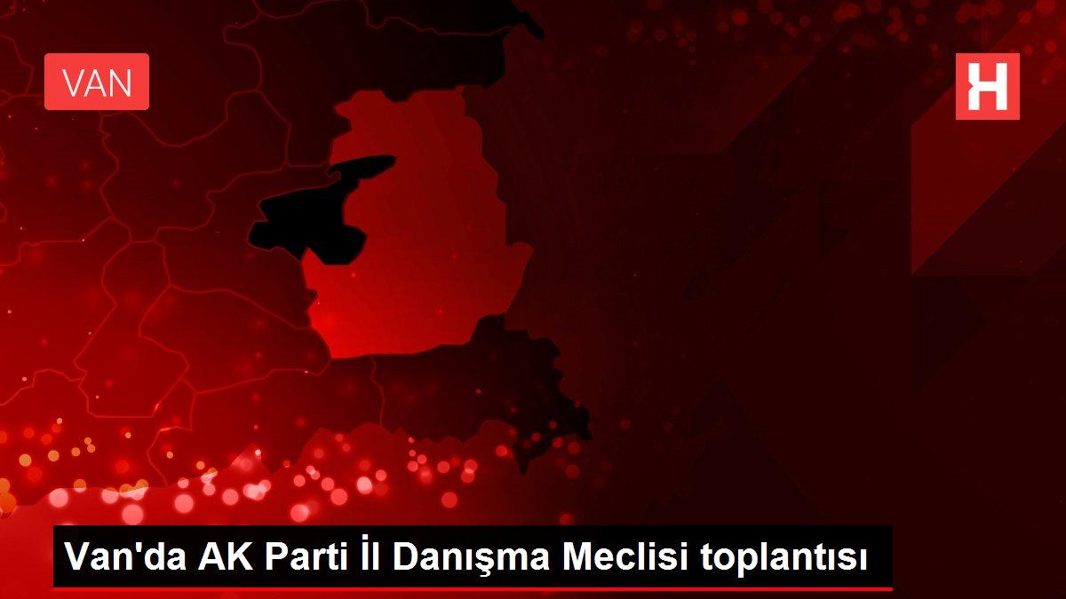 Van'da AK Parti İl Danışma Meclisi toplantısı