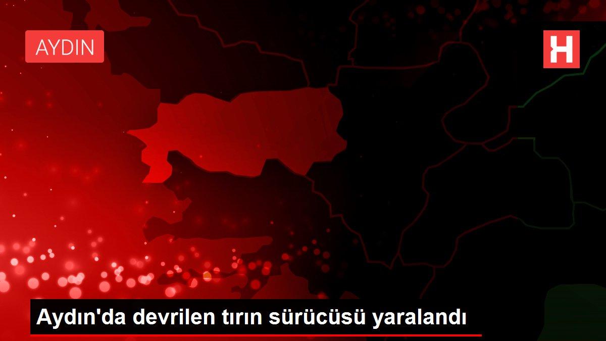 Aydın'da devrilen tırın sürücüsü yaralandı