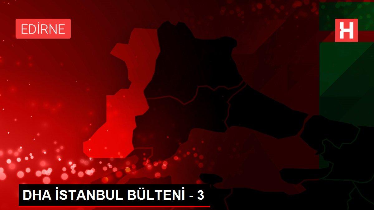 DHA İSTANBUL BÜLTENİ - 3