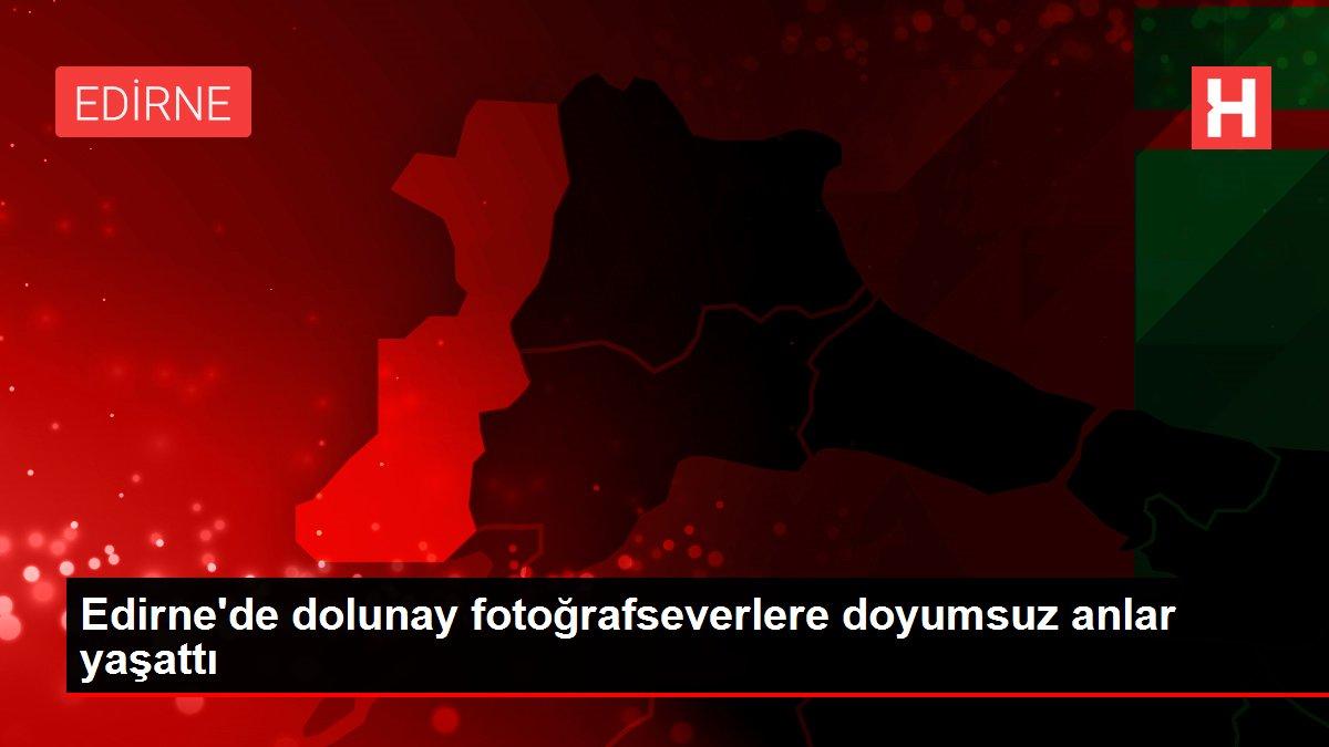 Edirne'de dolunay fotoğrafseverlere doyumsuz anlar yaşattı