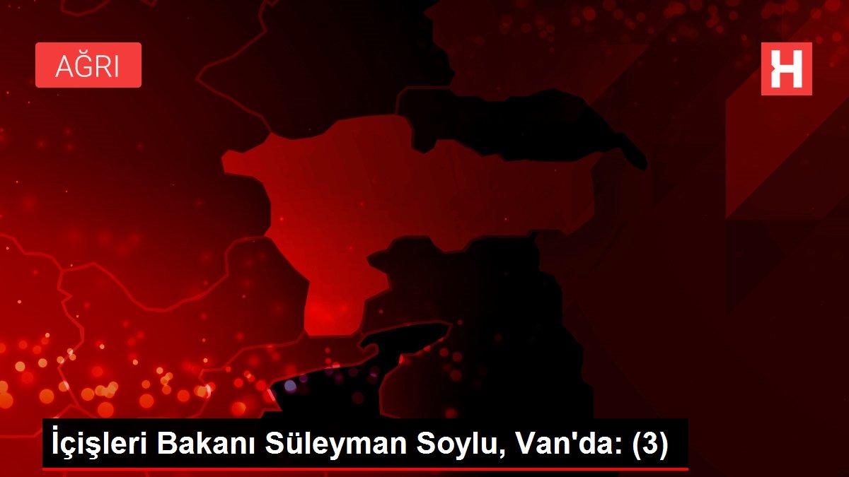İçişleri Bakanı Süleyman Soylu, Van'da: (3)