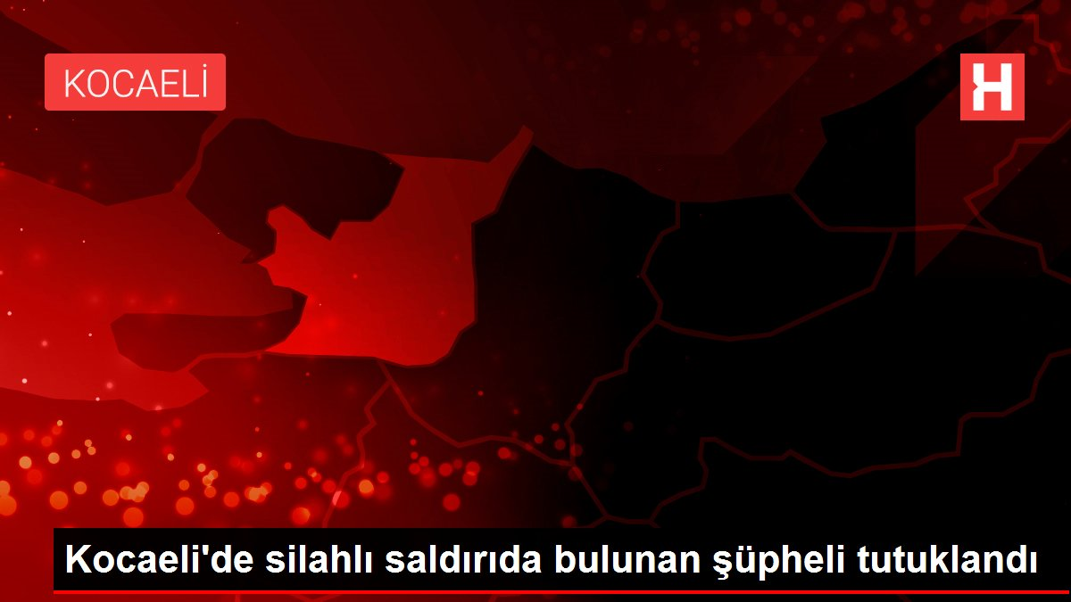 Kocaeli'de silahlı saldırıda bulunan şüpheli tutuklandı