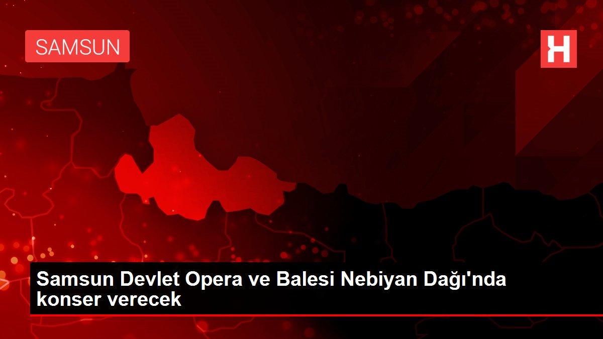 Samsun Devlet Opera ve Balesi Nebiyan Dağı'nda konser verecek