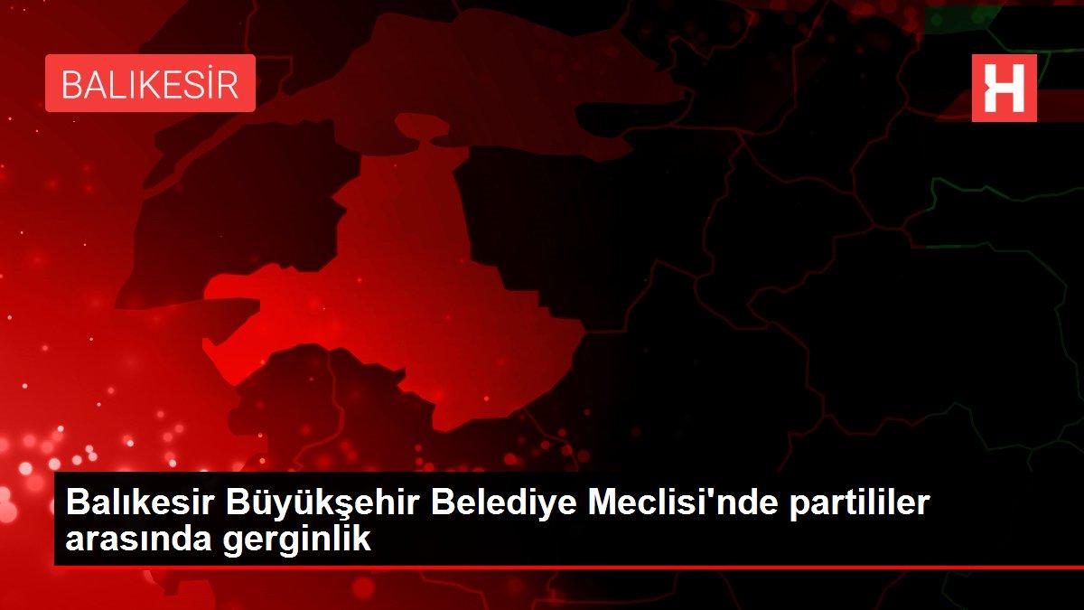 Balıkesir Büyükşehir Belediye Meclisi'nde partililer arasında gerginlik