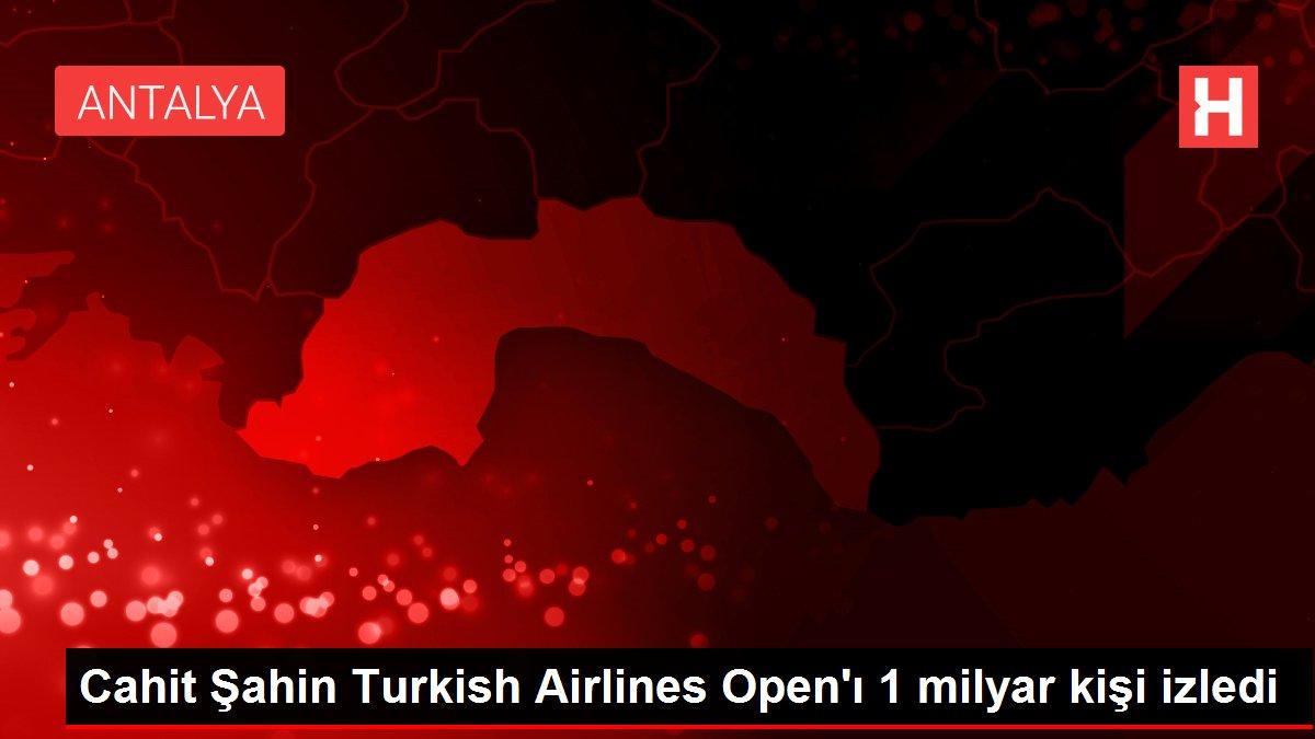 Cahit Şahin Turkish Airlines Open'ı 1 milyar kişi izledi