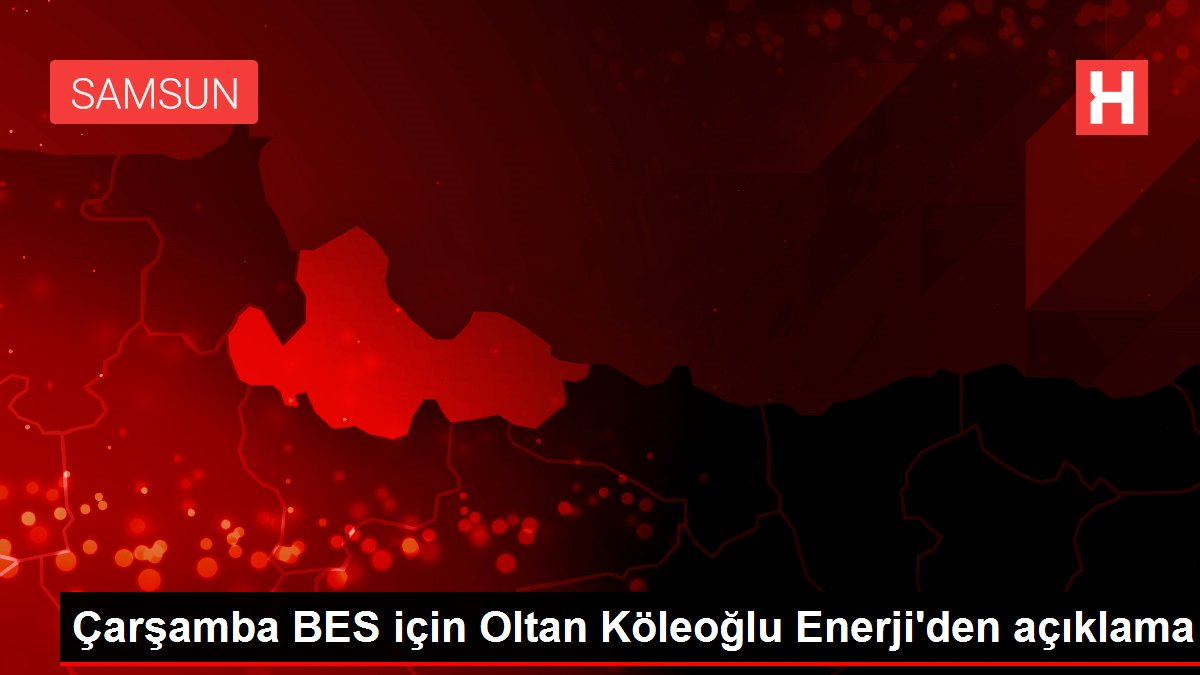Çarşamba BES için Oltan Köleoğlu Enerji'den açıklama